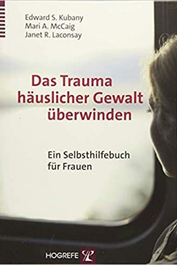 das-trauma-haeuslicher-gewalt-ueberwinden-ein-selbsthilfebuch-fuer-frauenAAC41639-CCED-4D51-A5B7-B10BD62992A2.jpg
